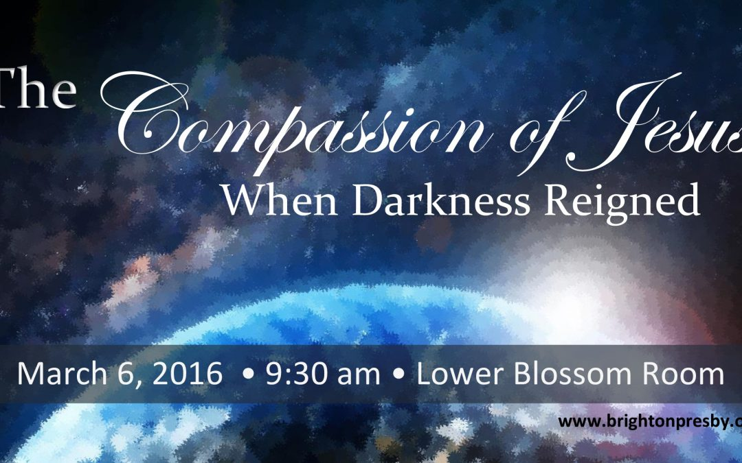 The Compassion of Jesus When Darkness Reigned