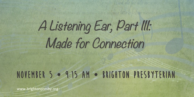 A Listening Ear, Part III: Made for Connection