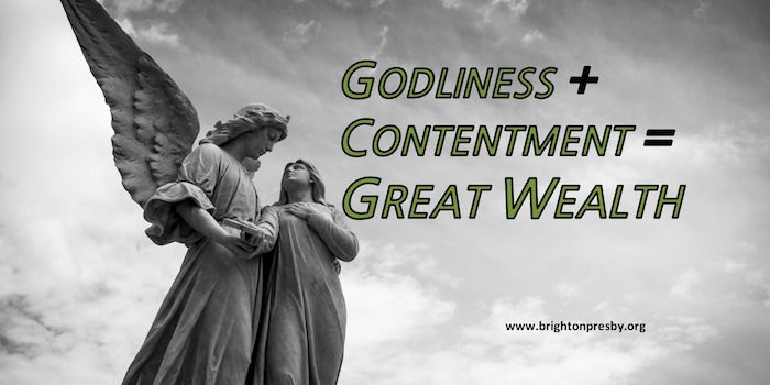 Godliness + Contentment = Great Wealth